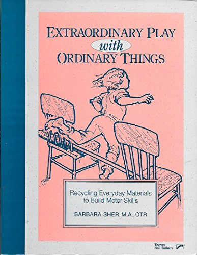 9780761647386: Extraordinary Play With Ordinary Things: Recycling Everyday Materials to Build Motor Skills
