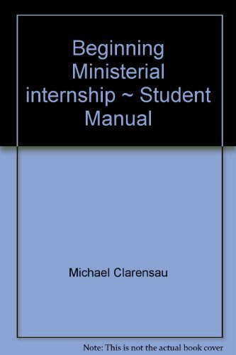 Beginning Ministerial internship ~ Student Manual: Clarensau, Michael