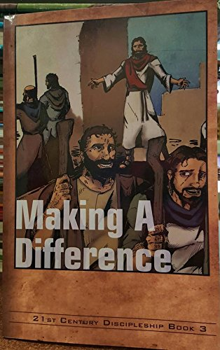 21st Century Discipleship Book 3: Making A Difference, A Course For New Believers: Center for ...