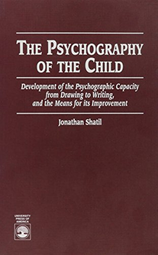 The Psychography of the Child: Development of the Psychographic Capacity from Drawing to Writing, and the Means for its Improvement (0761800018) by Jonathan Shatil
