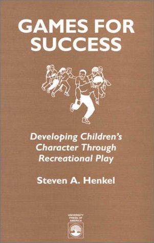 Games for Success: Developing Children's Character Through Recreational Play: Henkel, Steven A...