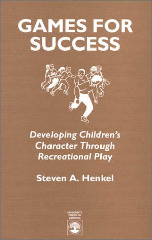 9780761800095: Games For Success: Developing Children's Character Through Recreational Play