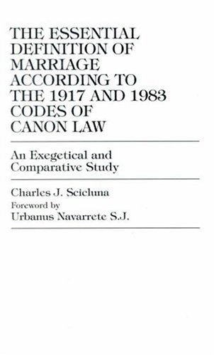 9780761800217: The Essential Definition of Marriage According to the 1917 and 1983 Codes of Can: 1917 and 1983 Codes of Canon Law An Exegetical and Comparative Study