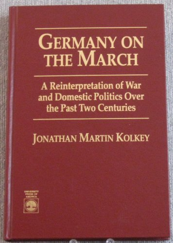 9780761800309: Germany on the March: A Reinterpretation of War and Domestic Politics Over the Past Two Centuries