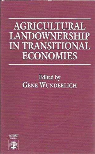 Agricultural Landownership in Transitional Economies (Humanities; 996): Wunderlich, Gene