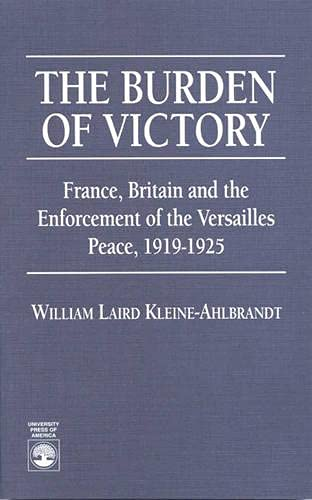 9780761800699: The Burden of Victory: France, Britain and the Enforcement of the Versailles 1919-1925