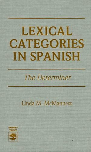 Lexical Categories in Spanish. The Determiner: McManness, Linda M.