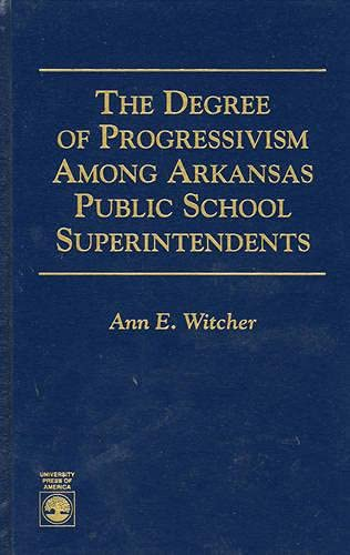 The Degree of Progressivism Among Arkansas Public School Superintendents (Hardback): Ann E. Witcher