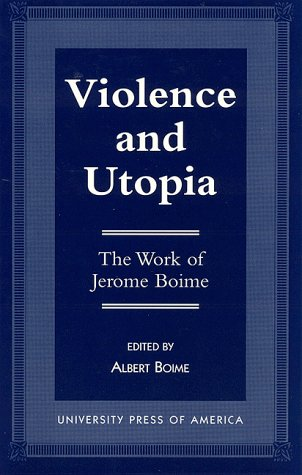9780761803232: Violence and Utopia: The Work of Jerome Boime