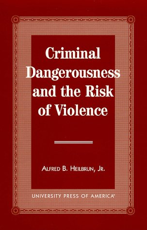 9780761804086: Criminal Dangerousness and the Risk of Violence