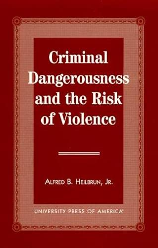 9780761804093: Criminal Dangerousness and the Risk of Violence