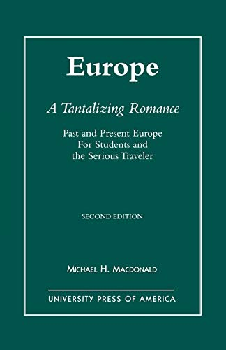 Europe, A Tantalizing Romance: Past and Present Europe for Students and the Serious Traveler