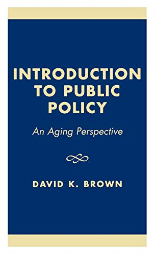 Introduction to Public Policy: An Aging Perspective (0761804145) by David K. Brown