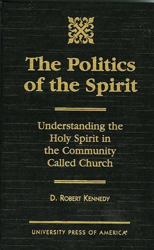The Politics of the Spirit: Understanding the Holy Spirit in the Community called Church (Hardback)...