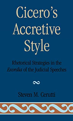 9780761804383: Cicero's Accretive Style: Rhetorical Strategies in the Exordia of the Judicial Speeches