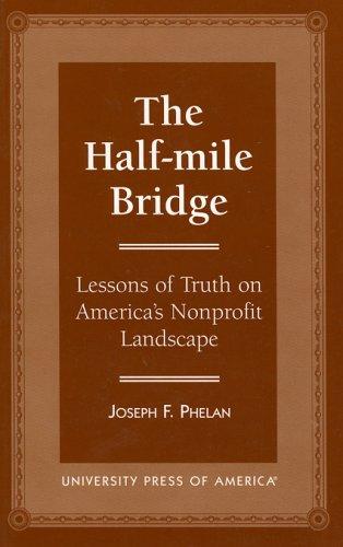 The Half-Mile Bridge: Lessons of Truth on America's Nonprofit Landscape: Phelan, Joseph F.