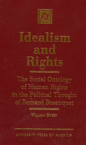 9780761804680: Idealism and Rights: The Social Ontology of Human Rights in the Political Thought of Bernard Bosanquet