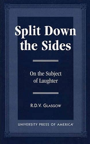 Split down the Sides: On the Subject of Laughter (Paperback): R.D.V. Glasgow