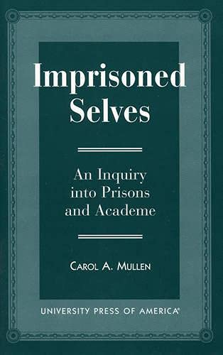 9780761805533: Imprisoned Selves: An Inquiry into Prisons and Academe