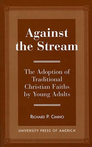 9780761805755: Against the Stream: The Adoption of Traditional Christian Faiths by Young Adults