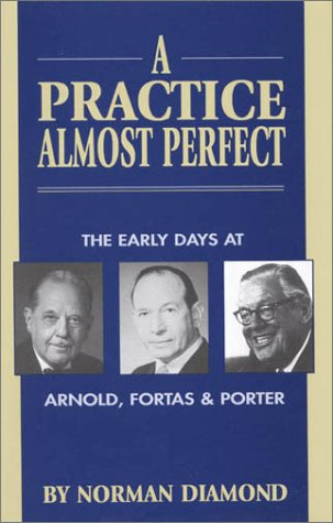 9780761806271: A Practice Almost Perfect: The Early Days at Arnold, Fortas & Porter