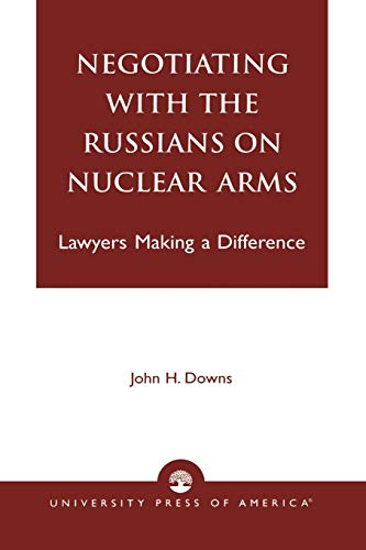 9780761806509: Negotiating with the Russians on Nuclear Arms: Lawyers Making A Difference
