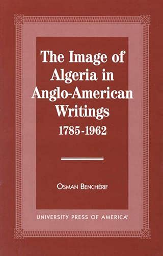 The Image of Algeria in Anglo-American Writings, 1785-1962: Osman Bencherif