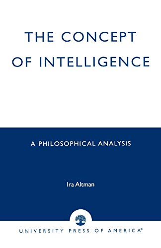 9780761807377: The Concept of Intelligence: A Philosophical Analysis (And Comparative Law)
