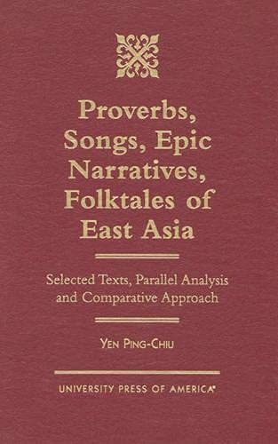 9780761807506: Proverbs, Songs, Epic Narratives, Folktales of East Asia: Selected Texts, Parallel Analysis and Comparative Approach