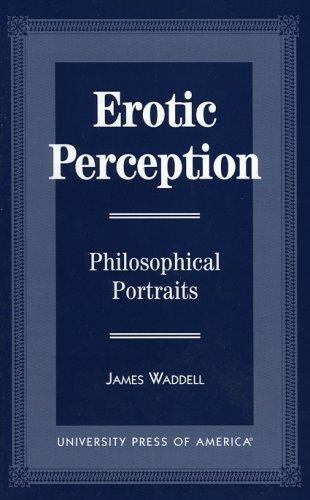 Erotic Perception: Philosophical Portraits: Waddell, James