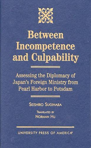 Between Incompetence and Culpability: Assessing the Diplomacy of Japan's Foreign Ministry from...