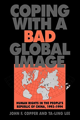 Coping with a Bad Global Image: Human Rights in the Peoples Republic of China, 1993-1994: John F. ...