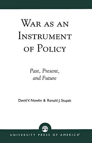 War as an Instrument of Policy: Past,: Nowlin, David V.,