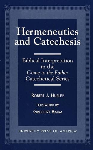 9780761808749: Hermeneutics and Catecheses: Biblical Interpretation in the Come to the Father Catechetical Series (Biblical Interpretation in the Come to the Father Catechetical (Paperback))