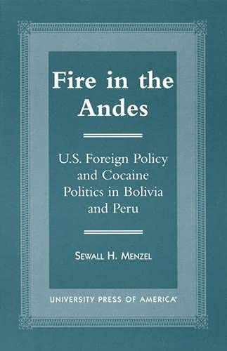 9780761810018: Fire in the Andes: U.S. Foreign Policy and Cocaine Politics in Bolivia and Peru