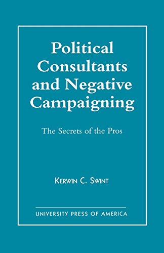 Political Consultants and Negative Campaigning: Kerwin C. Swint