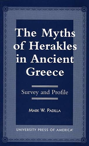 The Myths of Herakles in Ancient Greece: Survey and Profile: Padilla, Mark W.