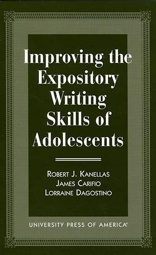 Improving the Expository Writing Skills of Adolescents: Kanellas, Robert J.,