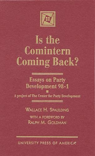 Is the Comintern Coming Back?: Essays on Party Development-98-1, A project of the Center for Party ...