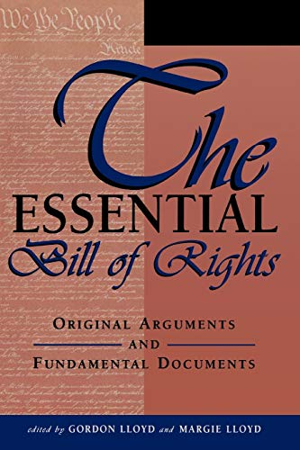 9780761810766: The Essential Bill of Rights: Original Arguments and Fundamental Documents