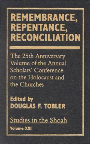 Remembrance, Repentance, Reconciliation: v. XXI: The 25th Anniversary Volume of the Annual Scholar ...