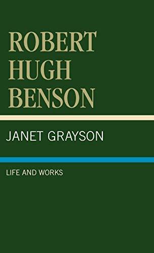 Robert Hugh Benson: Life and Works (Hardback): Janet Grayson