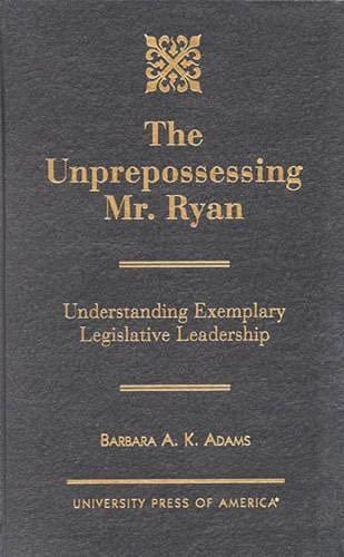 9780761812456: The Unprepossessing Mr. Ryan: Understanding Exemplary Legislative Leadership