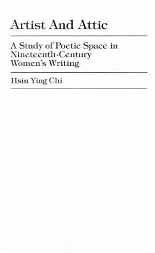 9780761812890: Artist and Attic: A Study of Poetic Space in Nineteenth-Century Women's Writing