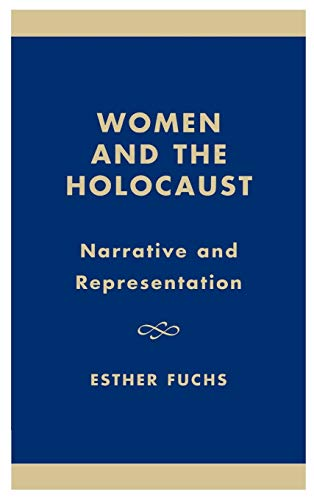 Women and the Holocaust: Narrative and Representation (Hardcover): Esther Fuchs