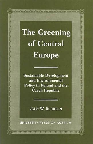 9780761813538: The Greening of Central Europe: Sustainable Development and Environmental Policy in Poland and the Czech Republic