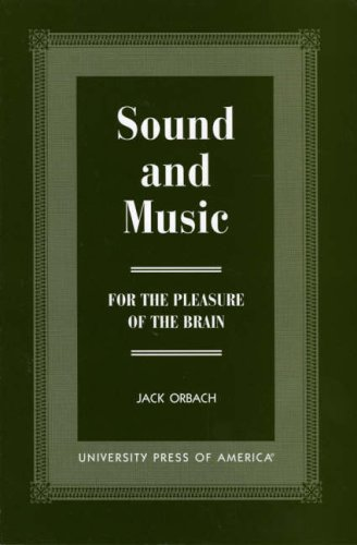 Sound and Music: For the Pleasure of the Brain: Orbach, Jack