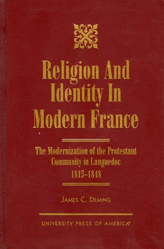 Religion and Identity in Modern France: The Modernization of the Protestant Community in Languedoc,...