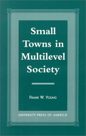 Small Towns In Multilevel Society: Frank W Young