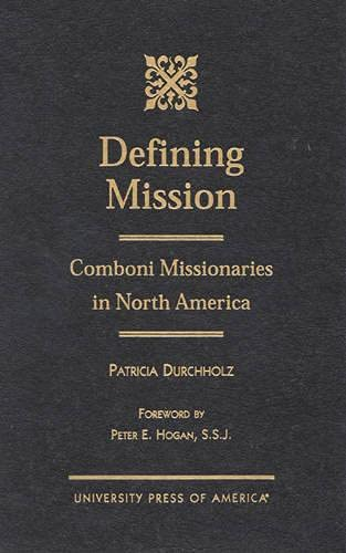 Defining Mission: Comboni Missionaries in North America: Durchholz, Patricia